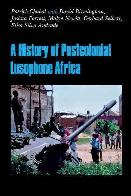 A History of Postcolonial Lusophone Africa By Chabal, Patrick/ Birmingham, David/ Forrest, Joshua/ Newitt, Malyn/ Seibert, Gerhard/ Andrade, Elisa Silva